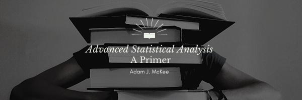 Advanced Statistical Analysis by Adam J. McKee