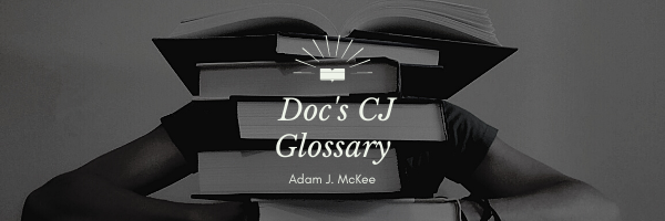 Doc's CJ Glossary by Adam J. McKee