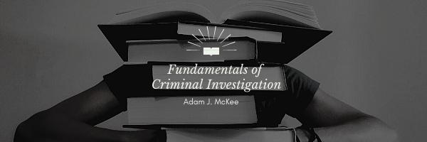 Fundamentals of Criminal Investigation by Adam J. McKee