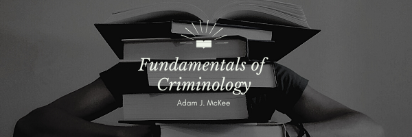 Fundamentals of Criminology by Adam J. McKee