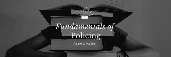 Fundamentals of Policing by Adam J. McKee