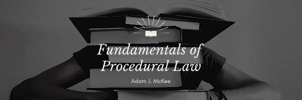Fundamentals of Procedural Law by Adam J. McKee