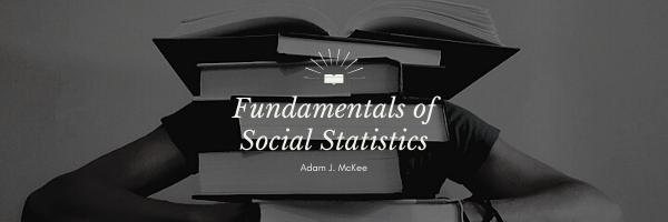 Fundamentals of Social Statistics by Adam J. McKee