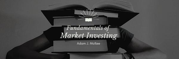 Fundamentals of Market Investing by Adam J. McKee